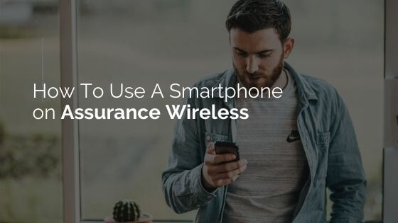 How to Use A Smartphone on Assurance Wireless